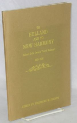 To Holland and to New Harmony; Robert Dale Owen's travel journal, 1825-1826. Edited by Josephine...