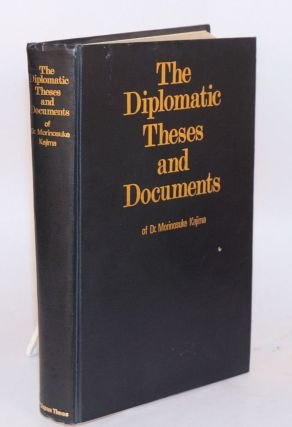 The diplomatic theses and documents of Dr. Morinosuke Kajima. Morinosuke Kajima