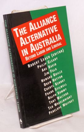 The alliance alternative in Australia beyond labor and liberal. Robert Leach
