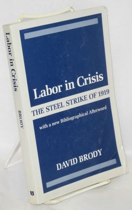Labor in crisis; the steel strike of 1919. With a new bibliographical after word. David Brody