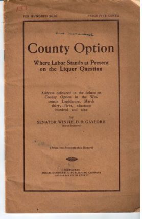 County option, where labor stands at present on the liquor question. Address delivered in the debate on county option in the Wisconsin Legislature, March thirty-first, nineteen hundred and nin