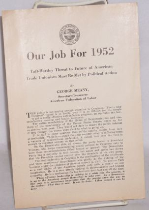 Our job for 1952: Taft-Hartley threat to future of American trade unionism must be met by...