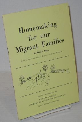 Homemaking for Our Migrant Families; report of Demonstration Project II, Manitowoc County,...