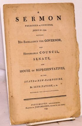 A sermon preached at Concord, June 6th 1799, before his excellency the governor, the honorable council, senate, and house of representatives, of the state of New-Hampshire. Seth Payson, pastor of the church at Rindge, A. M.