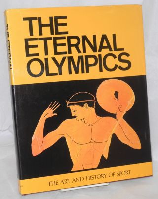 The eternal olympics the art and history of sport. Introduction by Manolis Andronicos. Nicolaos...
