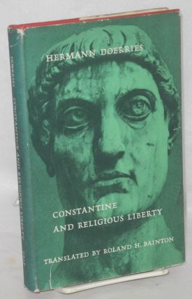 Constantine and religious liberty. Translated from the German by Roland H. Bainton. Hermann Doerries