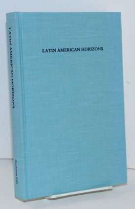 Latin American horizons: a symposium at Dumbarton Oaks, 11th and 12th October 1986. Don Stephen Rice
