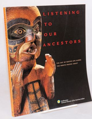Listening to our ancestors the art of native life along the North Pacific coast; introduction by...