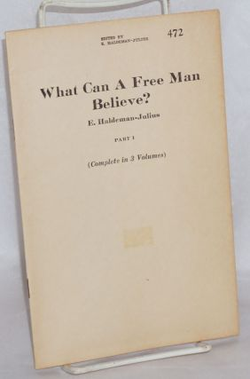 What can a free man believe? part 1 [only]. E. Haldeman-Julius