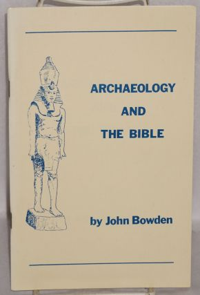 Archaeology and the Bible. John Bowden