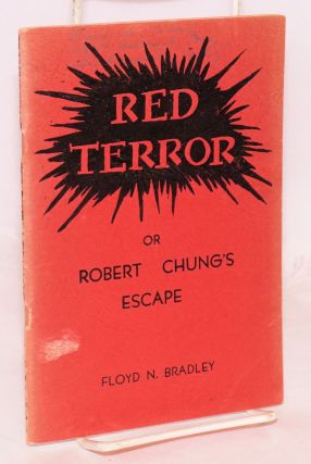 Red terror or Robert Chung's escape. Third edition. Floyd N. Bradley