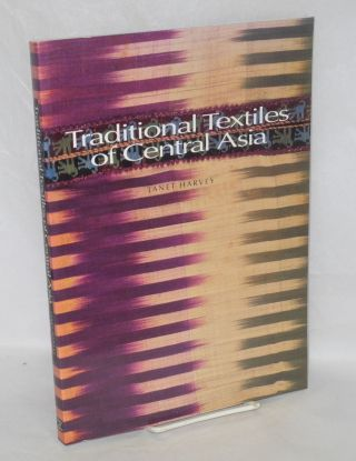 Traditional textiles of central Asia with 262 illustrations, 212 in color, and 2 maps. Janet Harvey