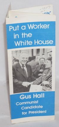 Put a worker in the White House. Gus Hall, Communist candidate for president