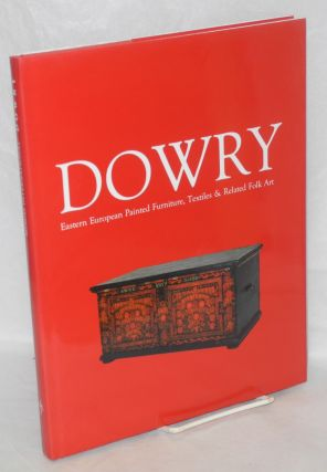 Dowry Eastern European painted furniture, textiles & related folk art. Martha Longenecker,...