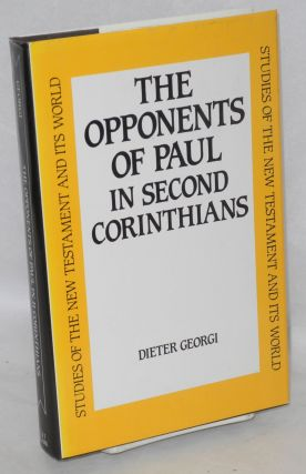 The Opponents of Paul in Second Corinthians. Dieter Georgi