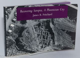 Recovering Sarepta, a Phoenician city excavations at Sarafand, Lebanon, 1969-1974, by the...