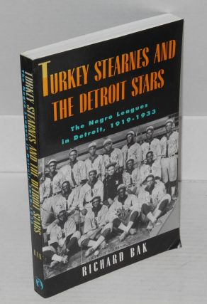 Turkey Stearnes and the Detroit Stars; the Negro Leagues in Detroit, 1919-1933. Richard Bak