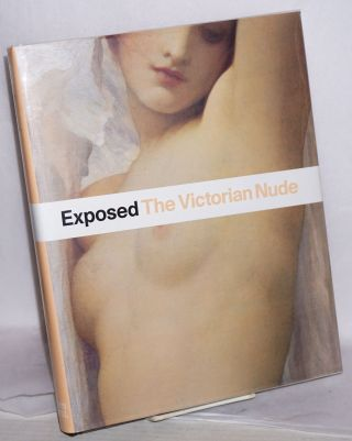Exposed: the Victorian nude. Alison Smith, Michael hatt Robert Upstone, Virgibnia Dodier, Martin...