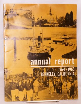 Annual report / 1964-1965 Berkeley, California this report represents the forty-second year of...