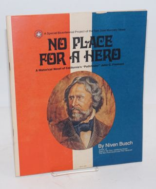 No place for a hero; a historical novel of California's 'Pathfinder' John C. Fremont. A special...