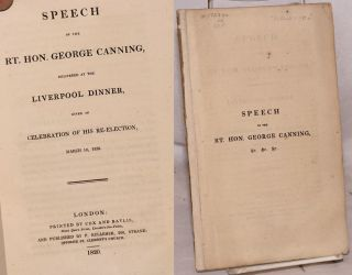 Speech of the rt.hon. George Canning, delivered at the Liverpool dinner, given in celebration of...