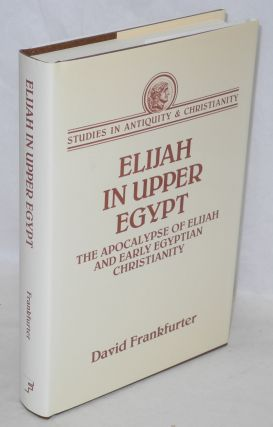 Elijah in Upper Egypt; the apocalypse of Elijah and early Egyptian Christianity. David Frankfurter