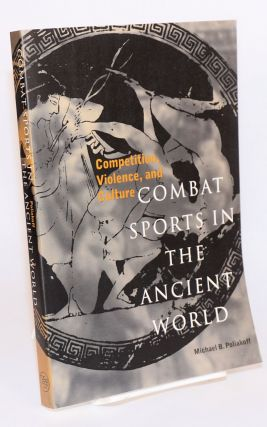 Combat sports in the ancient world; competition, violence, and culture. Michael B. Poliakoff