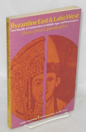 Byzantine east and Latin west: two worlds of Christendom in middle ages and renaissance. Studies...