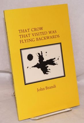 That crow that visited was flying backwards. John Brandi