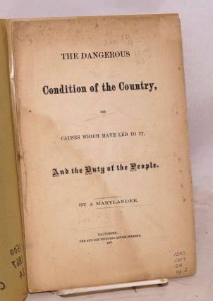 The dangerous condition of the country, the causes which have led to it, and the duty of the people. By a Marylander. Reverdy Johnson.