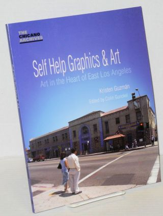 Self help graphics & art: art in the heart of East Los Angeles. Kristen Guzmán, Colin Gunckel