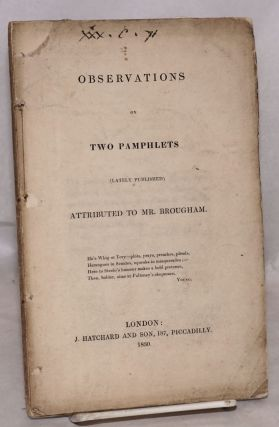 Observations on two pamphlets (lately published) attributed to mr. Brougham. Brougham, Henry...