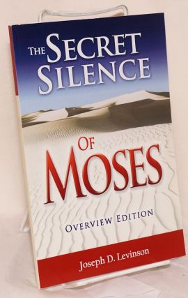 The secret silence of Moses Overview edition [an abridgement]. Joseph D. Levinson