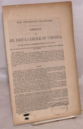 The Cincinnati Platform. Speech of Mr. John S. Carlile, of Virginia. John S. Carlile.