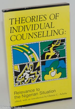 Theories of individual counselling: relevance to the Nigerian situation. Christie C. Achebe.