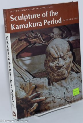Sculpture of the Kamakura period translated by Katherine Eickmann. Hisashi Mori