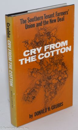 Cry from the cotton; the Southern Tenant Farmers' Union and the New Deal. Donald H. Grubbs