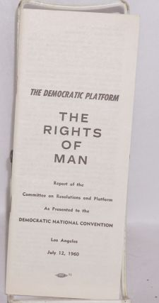 The Democratic platform: the rights of man. Report of the Committee on Resolutions and Platform...