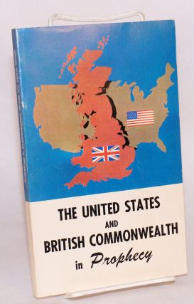 The United States and British Commonwealth in Prophecy. Herbert W. Armstrong.
