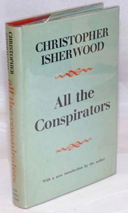 All the Conspirators: a novel, with a new introduction by the author. Christopher Isherwood
