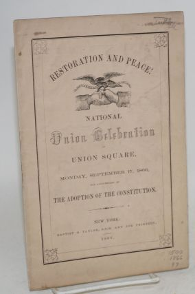Restoration and peace! national union celebration at Union Square, Monday, September 17, 1866,...