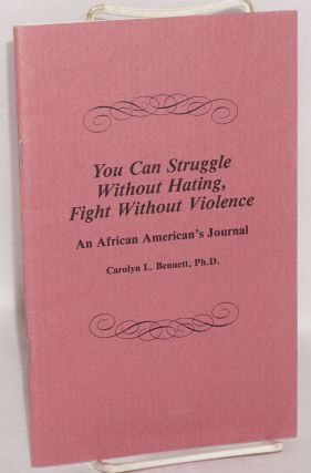 You can struggle without hating, fight without violence: an African American's journal. Carolyn...