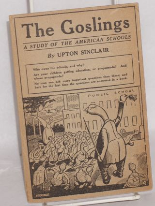 """The schools of Los Angeles This pamphlet contains the first 64 pages of """"The Goslings: a study of the American schools."""" Price 20 cents. The entire work, containing 454 pages--price $2.00 cloth; $1.00 paper."""