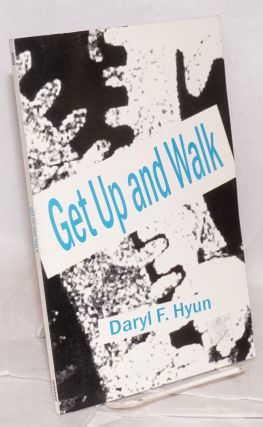 Get up and walk. Daryl F. Hyun