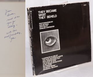 They became what they beheld; written by Edmund Carpenter, photographed by Ken Heyman. Edmund...