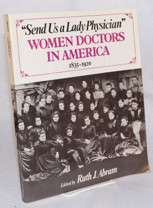 """Send us a lady physician;"" women doctors in America 1835-1920. Ruth J. Abram, ed"