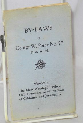 By-laws of George W. Posey no. 77, F. & A. M.; member of The Most Worshipful Prince Hall Grand Lodge of the State of California and Jurisdiction
