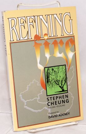 Refining fire; foreword by David Adeney. [Translated by Billy S. Ching]. Stephen Cheung, Cheung...