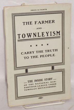 A warning to the farmer against Townleyism as exploited in North Dakota; an exposé and inside...