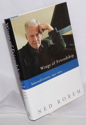 Wings of friendship; selected letters, 1944-2003. Ned Rorem